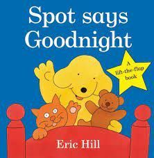 SPOT SAYS GOODNIGHT. A LIFT-THE-FLAP STORY