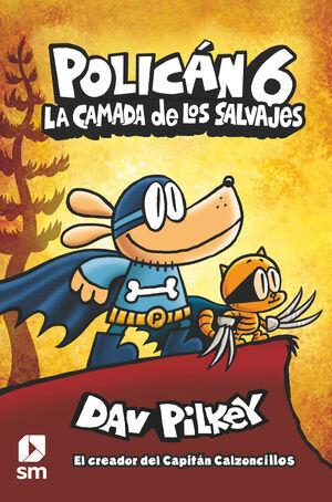 LA CAMADA DE LOS SALVAJES.POLICÁN 6