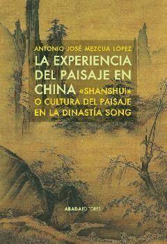LA EXPERIENCIA DEL PAISAJE EN CHINA. SHANSHUI O CULTURA DEL PAISAJE EN LA DINASTÍA SONG