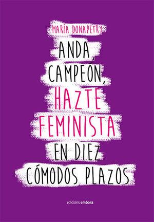 ANDA CAMPEÓN, HAZTE FEMINISTA EN DIEZ CÓMODOS PLAZOS