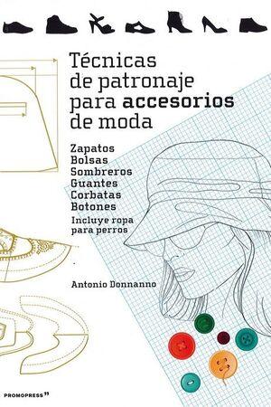 TÉCNICAS DE PATRONAJE PARA ACCESORIOS DE MODA - ZAPATOS, BOLSOS, SOMBREROS, GUAN