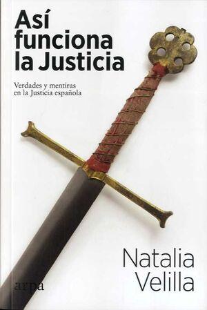 ASÍ FUNCIONA LA JUSTICIA. VERDADES Y MENTIRAS EN LA JUSTICIA ESPAÑOLA