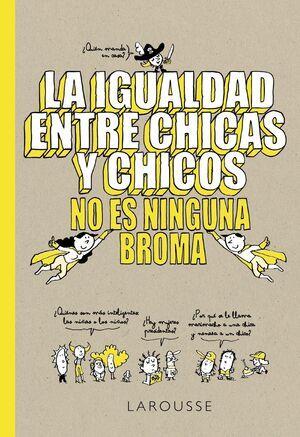 LA IGUALDAD ENTRE CHICAS Y CHICOS NO ES NINGUNA BROMA