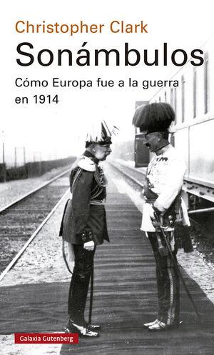 SONÁMBULOS. CÓMO EUROPA FUE A LA GUERRA EN 1914